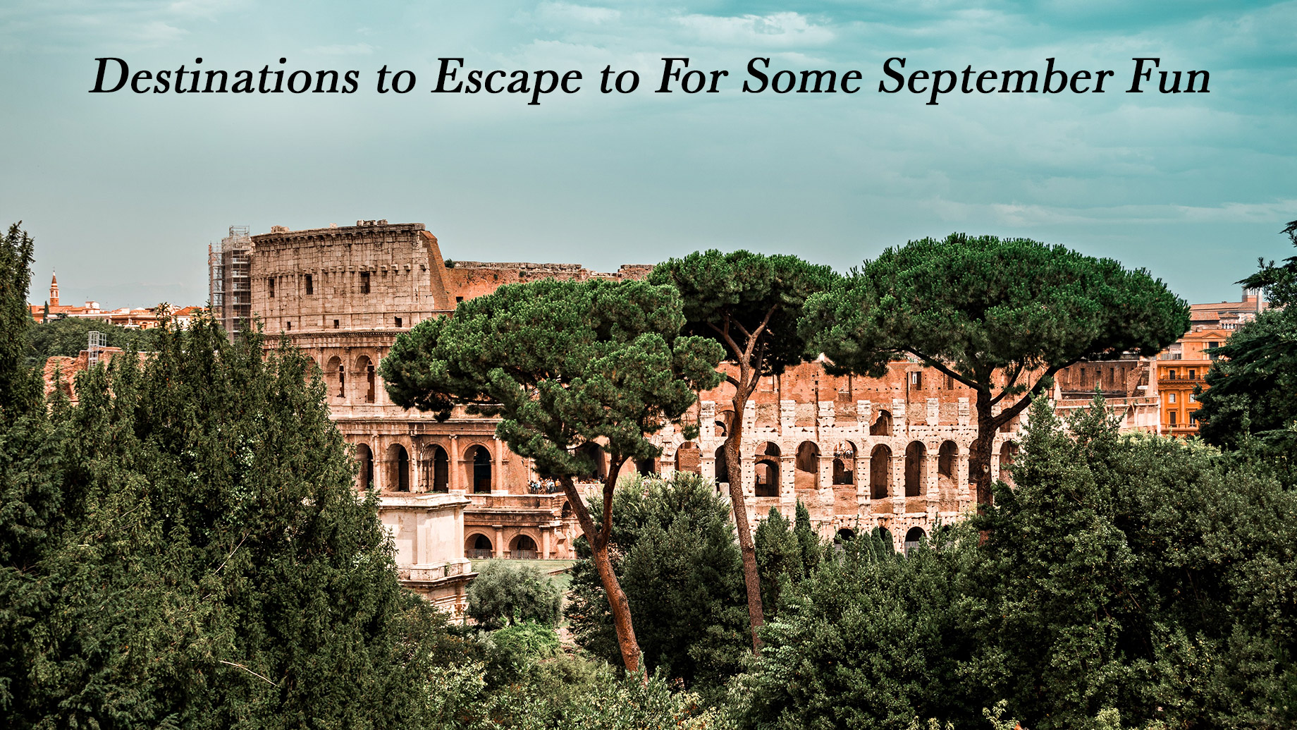 Destinations to Escape to For Some September Fun
