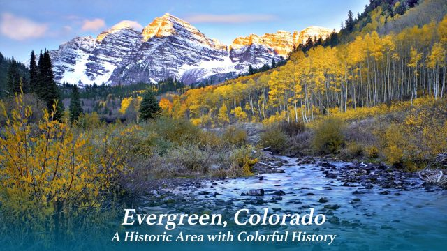 Evergreen, Colorado - A Historic Area with Colorful History