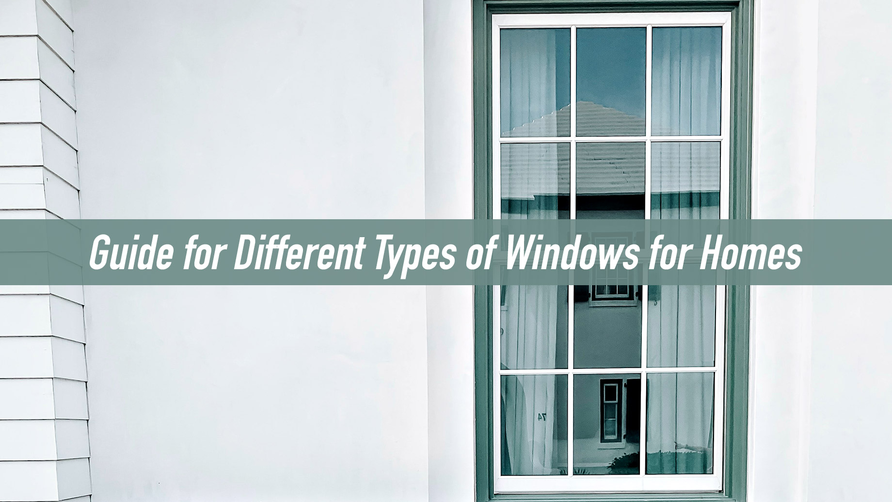 Guide for Different Types of Windows for Homes