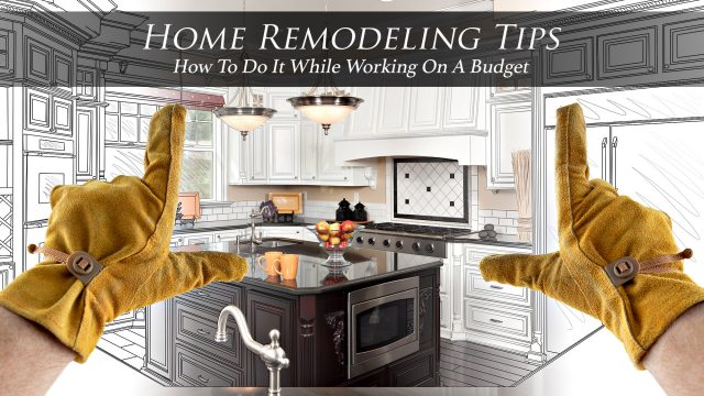 Home Remodeling Tips - How To Do It While Working On A Budget