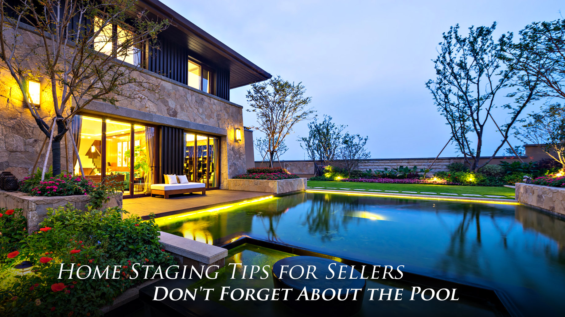 Home Staging Tips for Sellers - Don't Forget About the Pool