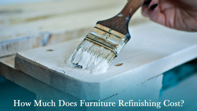 How Much Does Furniture Refinishing Cost?
