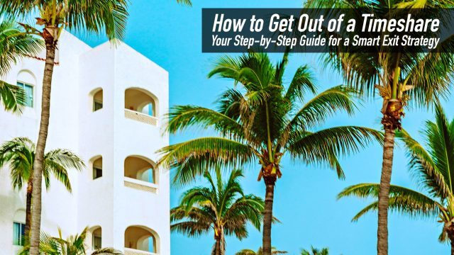 How to Get Out of a Timeshare - Your Step-by-Step Guide for a Smart Exit Strategy