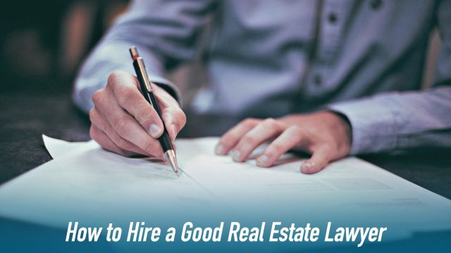 How to Hire a Good Real Estate Lawyer