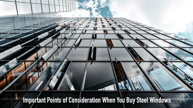 Important Points of Consideration When You Buy Steel Windows