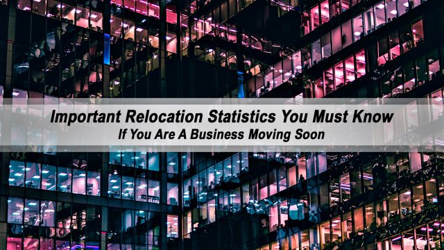 Important Relocation Statistics You Must Know If You Are A Business Moving Soon