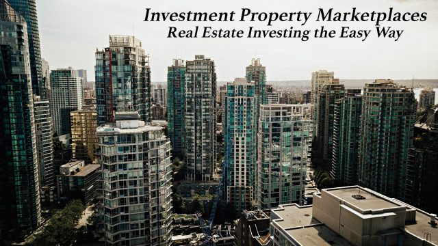 Investment Property Marketplaces - Real Estate Investing the Easy Way