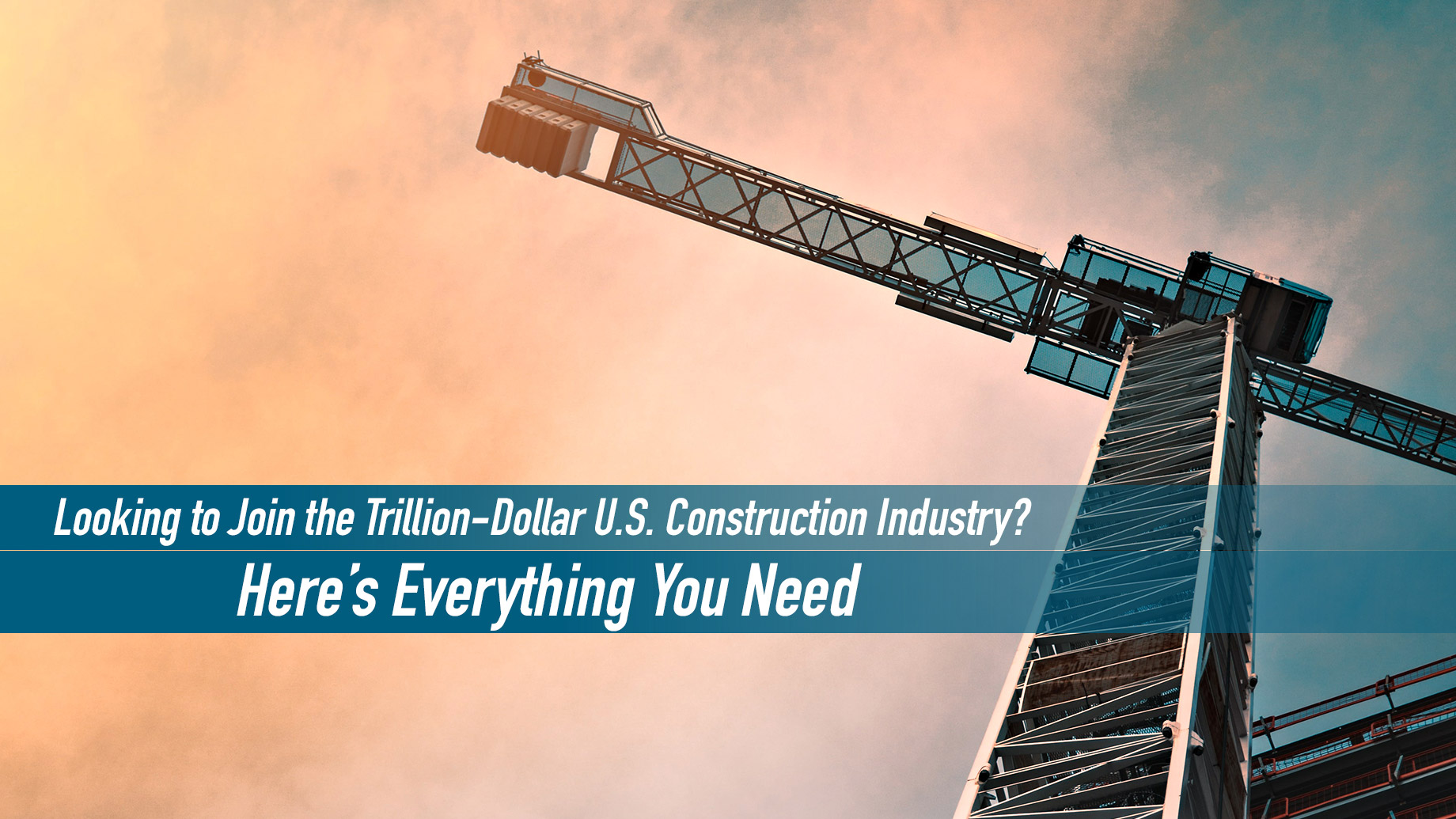 Looking to Join the Trillion-Dollar U.S. Construction Industry? Here's Everything You Need