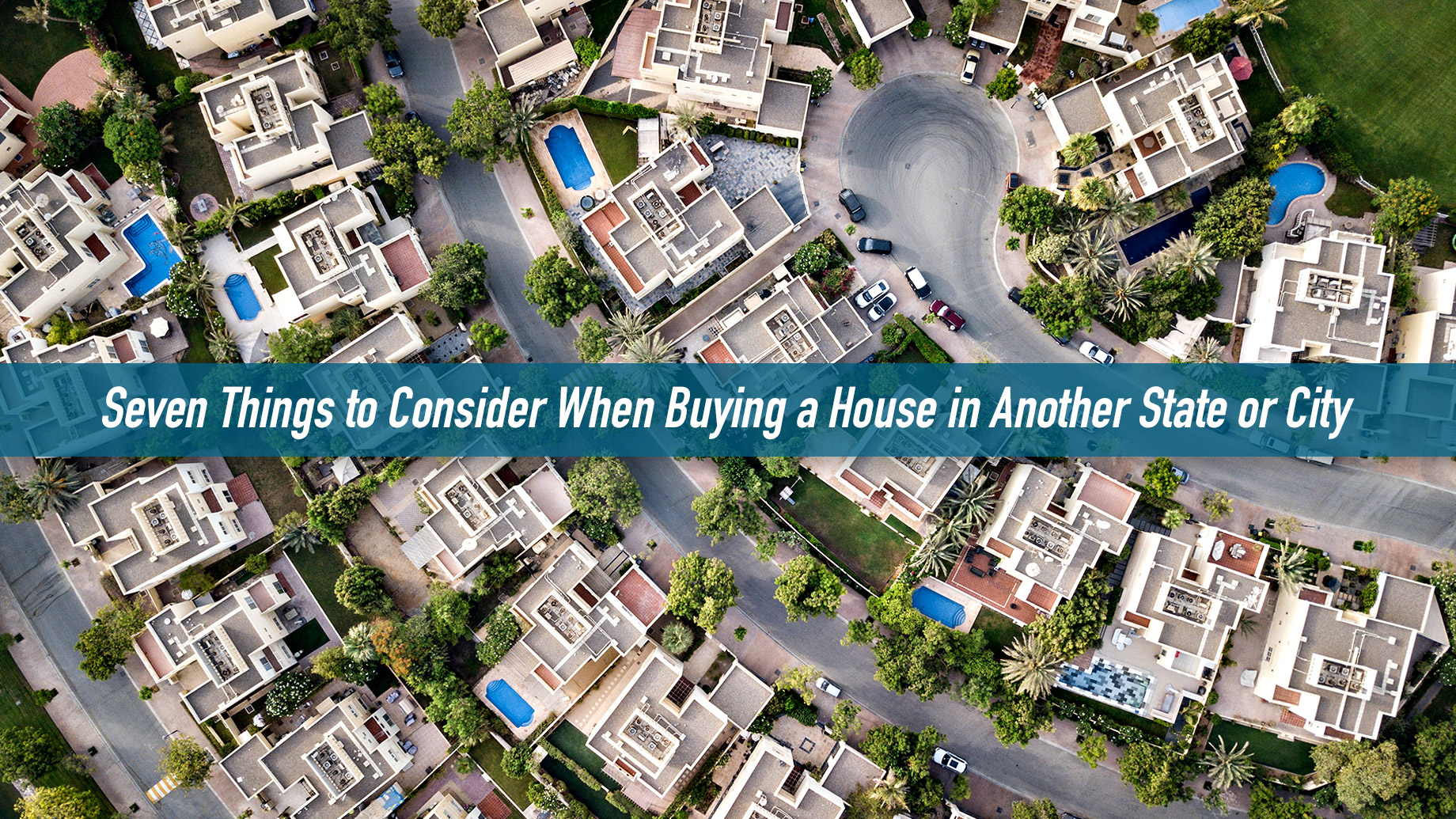 Seven Things to Consider When Buying a House in Another State or City