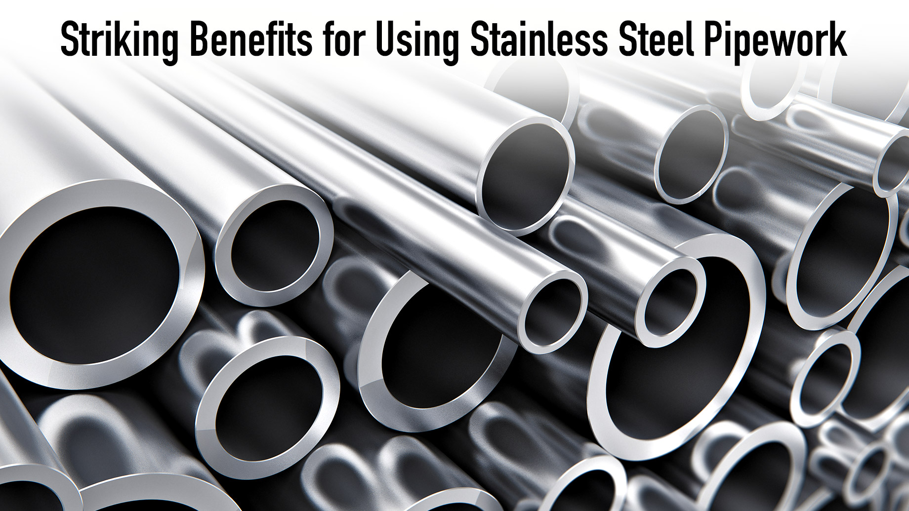 Striking Benefits for Using Stainless Steel Pipework
