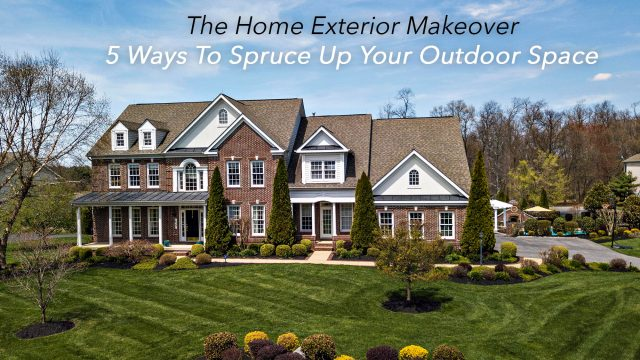 The Home Exterior Makeover - 5 Ways To Spruce Up Your Outdoor Space