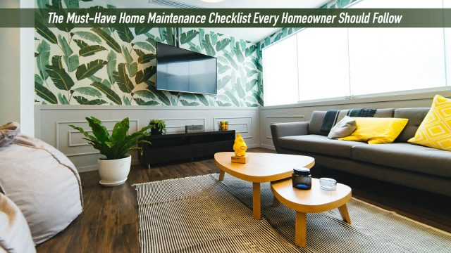 The Must-Have Home Maintenance Checklist Every Homeowner Should Follow
