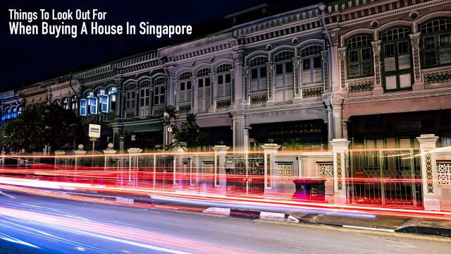 Things To Look Out For When Buying A House In Singapore