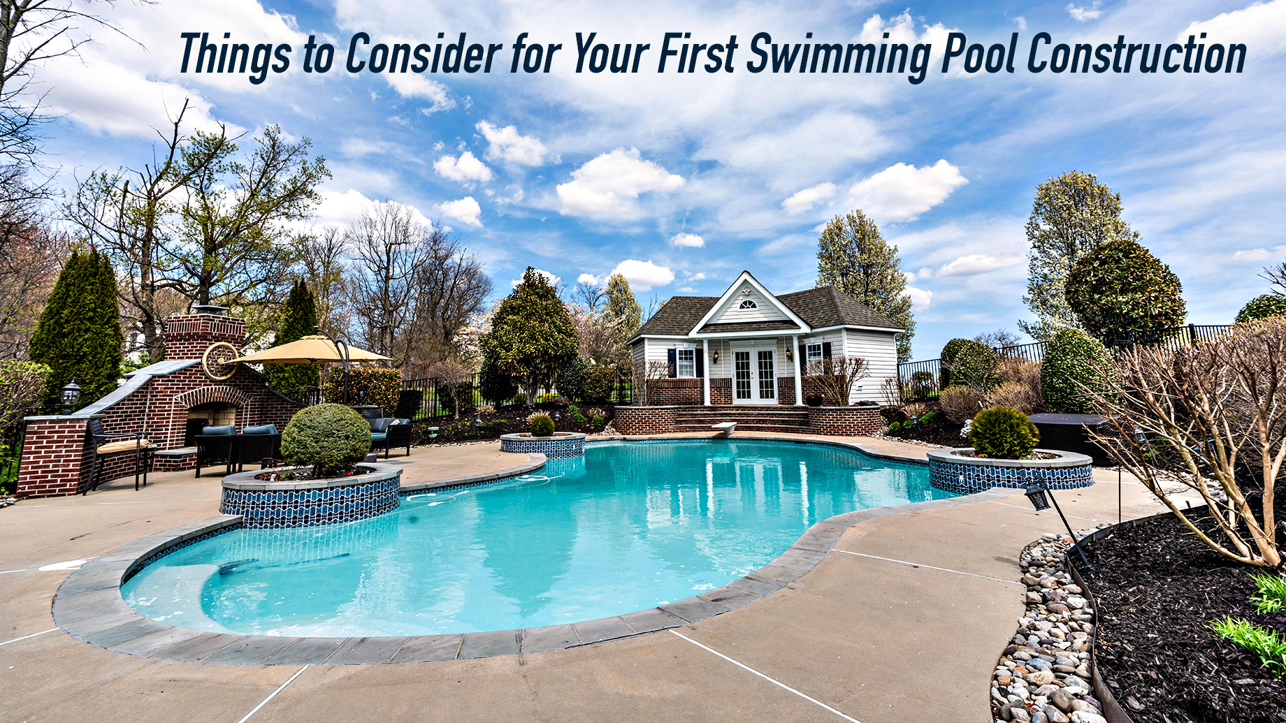 Things to Consider for Your First Swimming Pool Construction