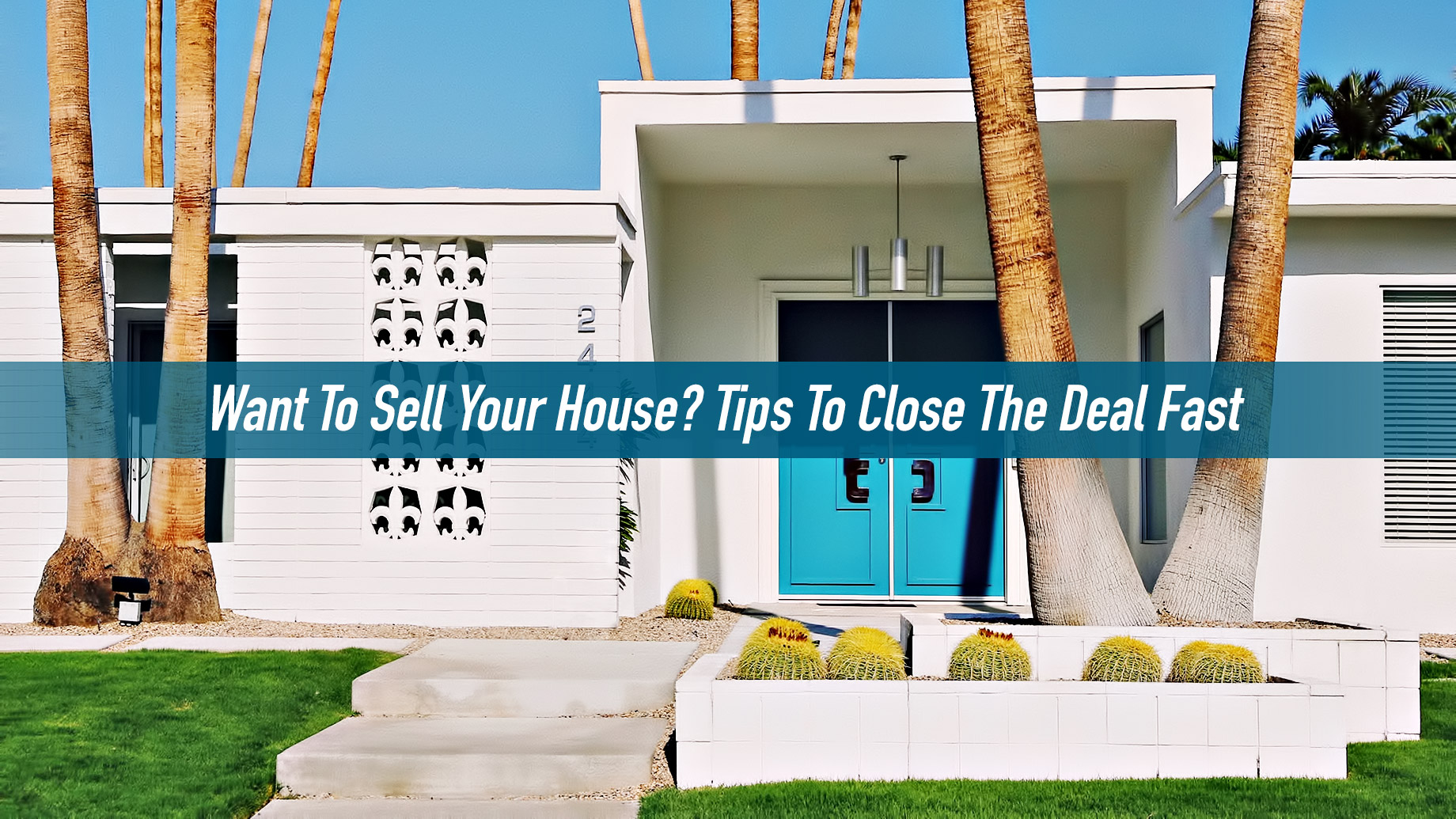 Want To Sell Your House? Tips To Close The Deal Fast