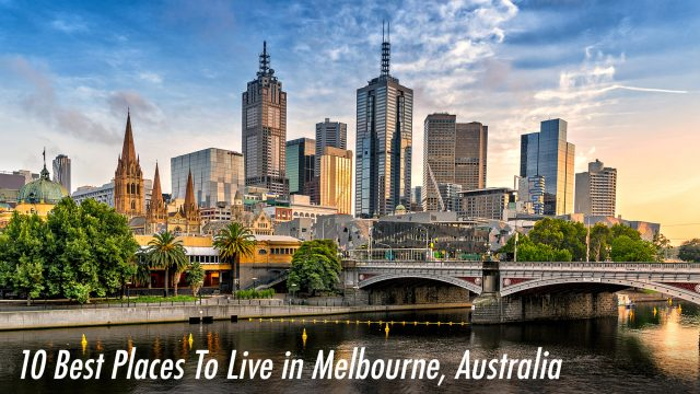 10 Best Places To Live in Melbourne, Australia