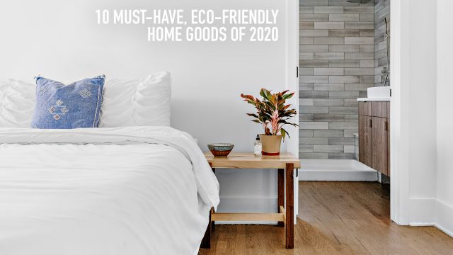 10 Must-Have, Eco-Friendly Home Goods of 2020