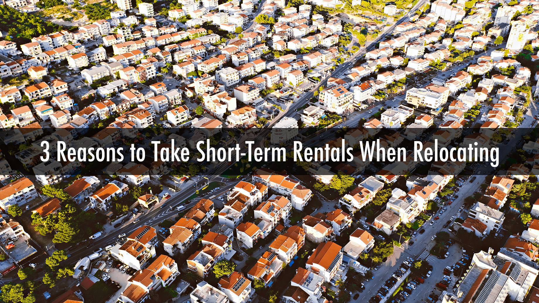 3 Reasons to Take Short-Term Rentals When Relocating