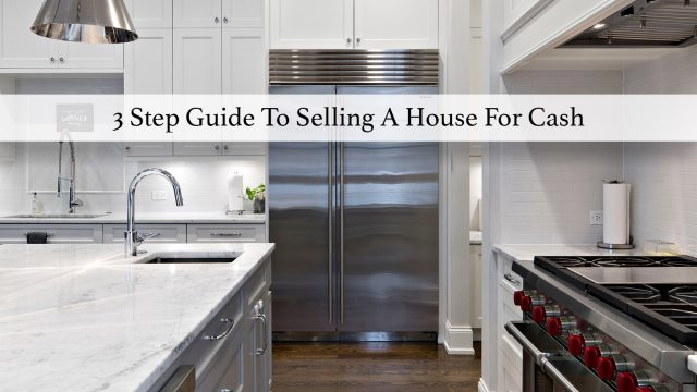 3 Step Guide To Selling A House For Cash