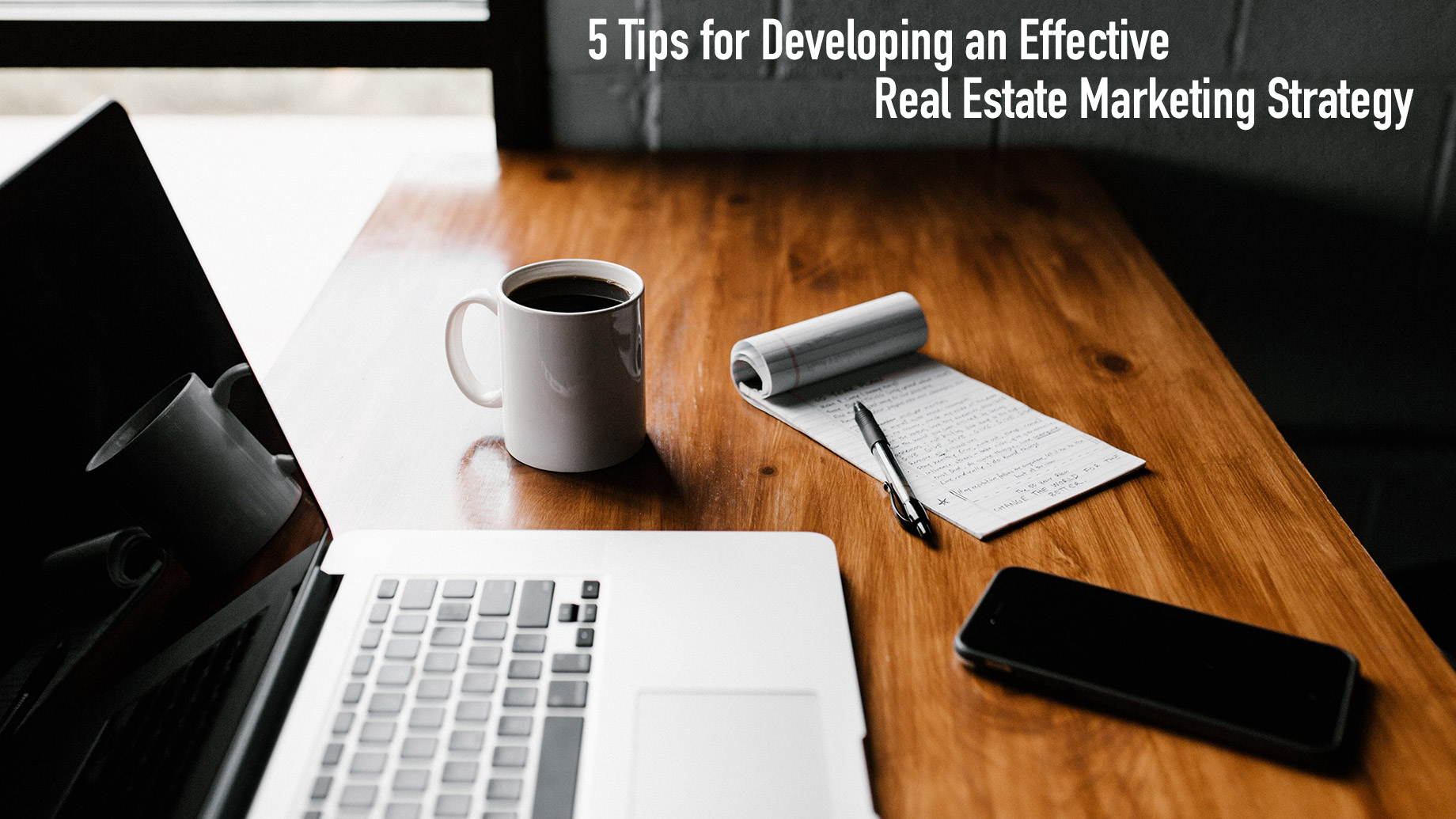5 Tips for Developing an Effective Real Estate Marketing Strategy