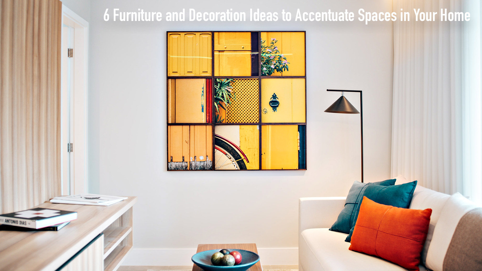 6 Furniture and Decoration Ideas to Accentuate Spaces in Your Home