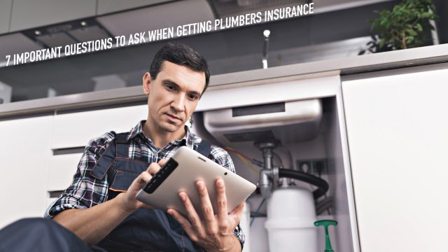 7 Important Questions to Ask When Getting Plumbers Insurance