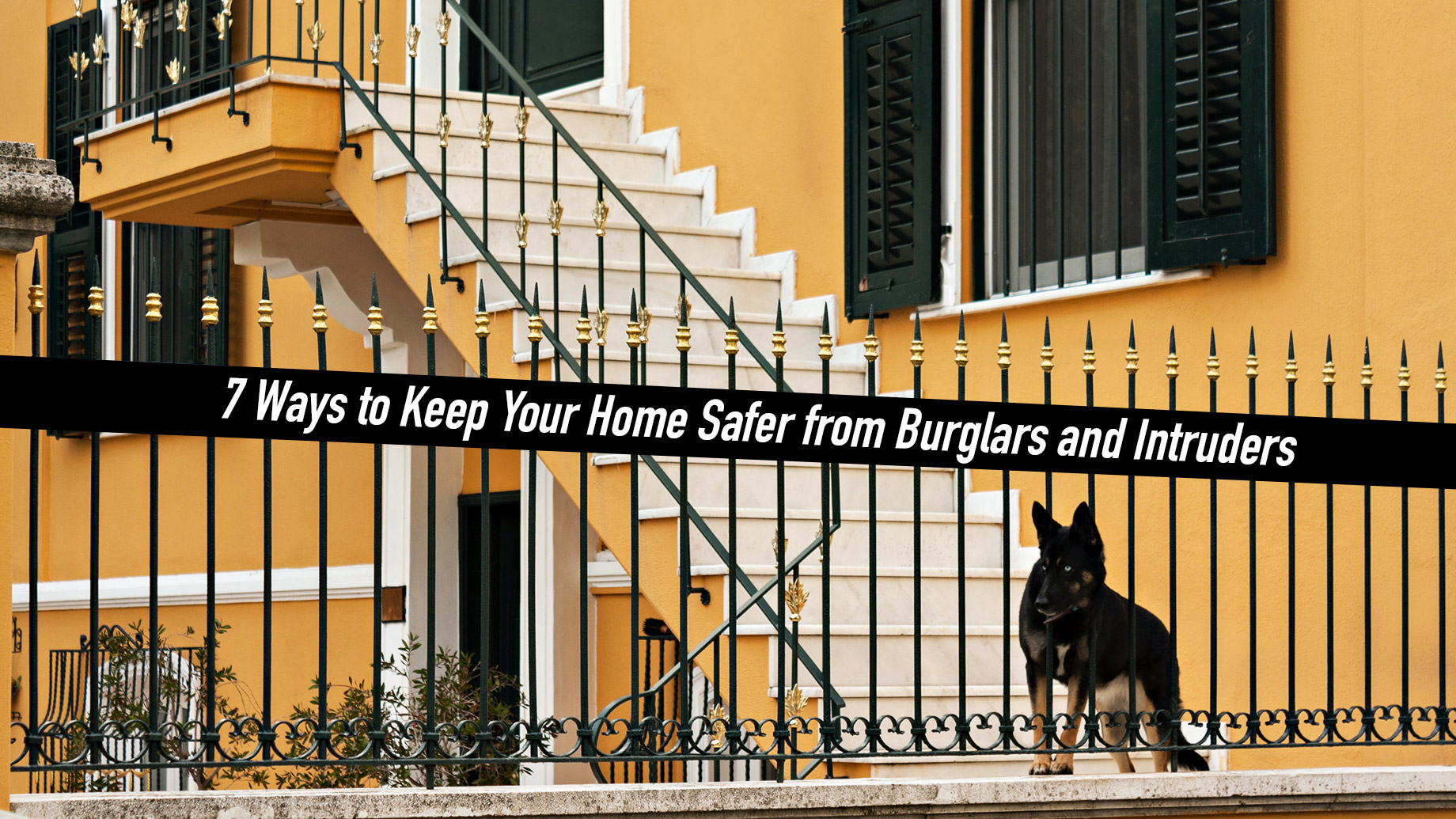 7 Ways to Keep Your Home Safer from Burglars and Intruders