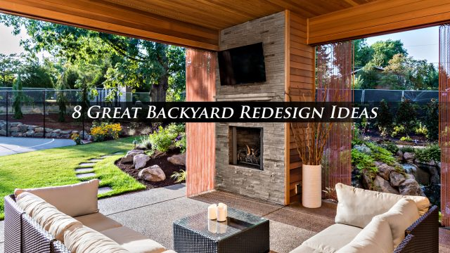 8 Great Backyard Redesign Ideas to Try Out Today