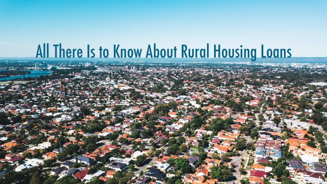 All There Is to Know About Rural Housing Loans