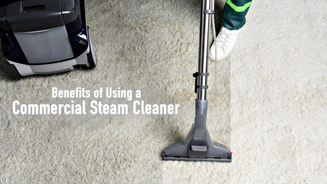 Benefits of Using a Commercial Steam Cleaner