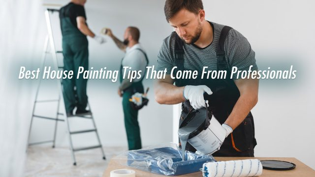 Best House Painting Tips That Come From Professionals