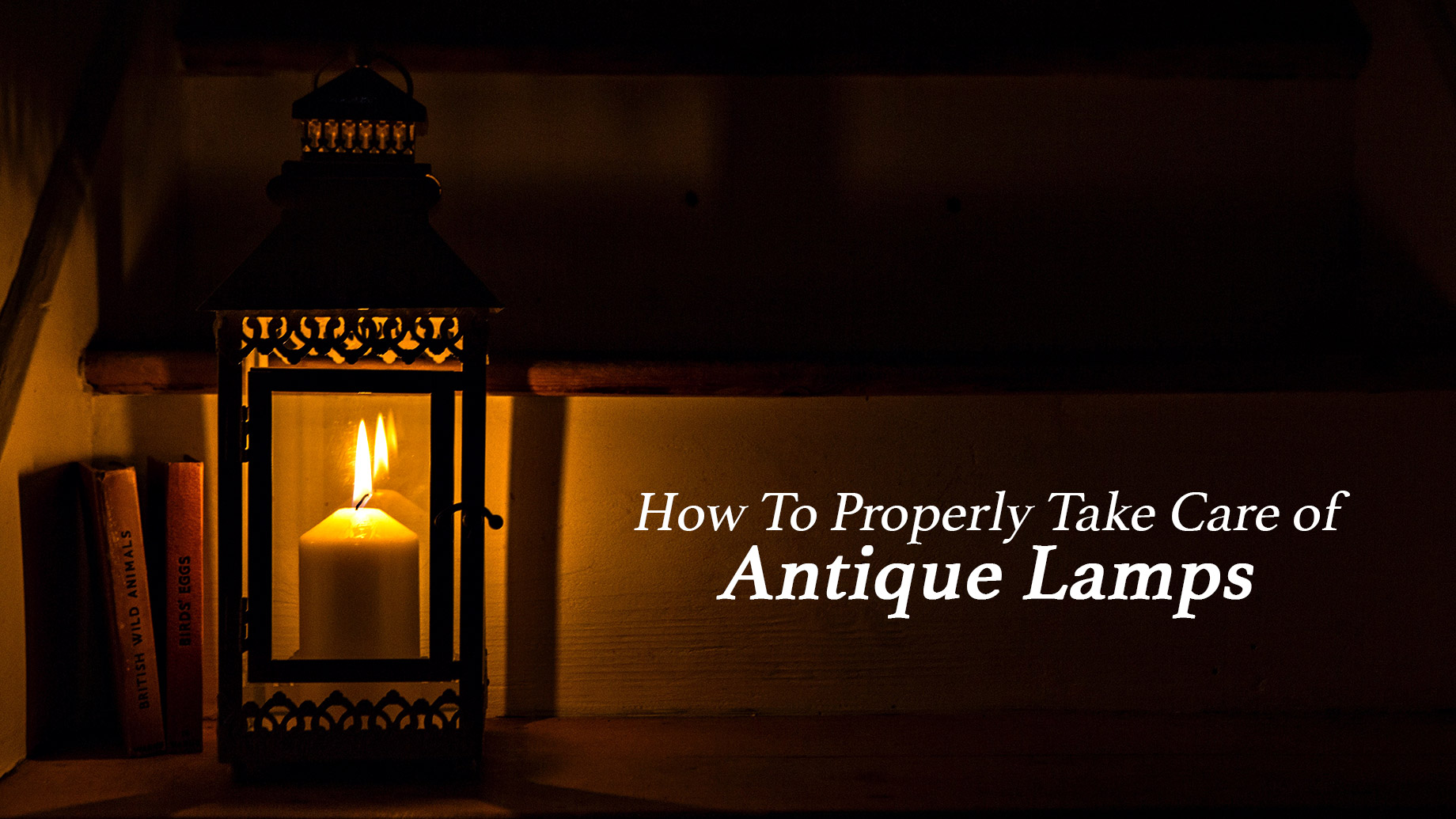 How To Properly Take Care of Antique Lamps
