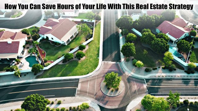 How You Can Save Hours of Your Life With This Real Estate Strategy