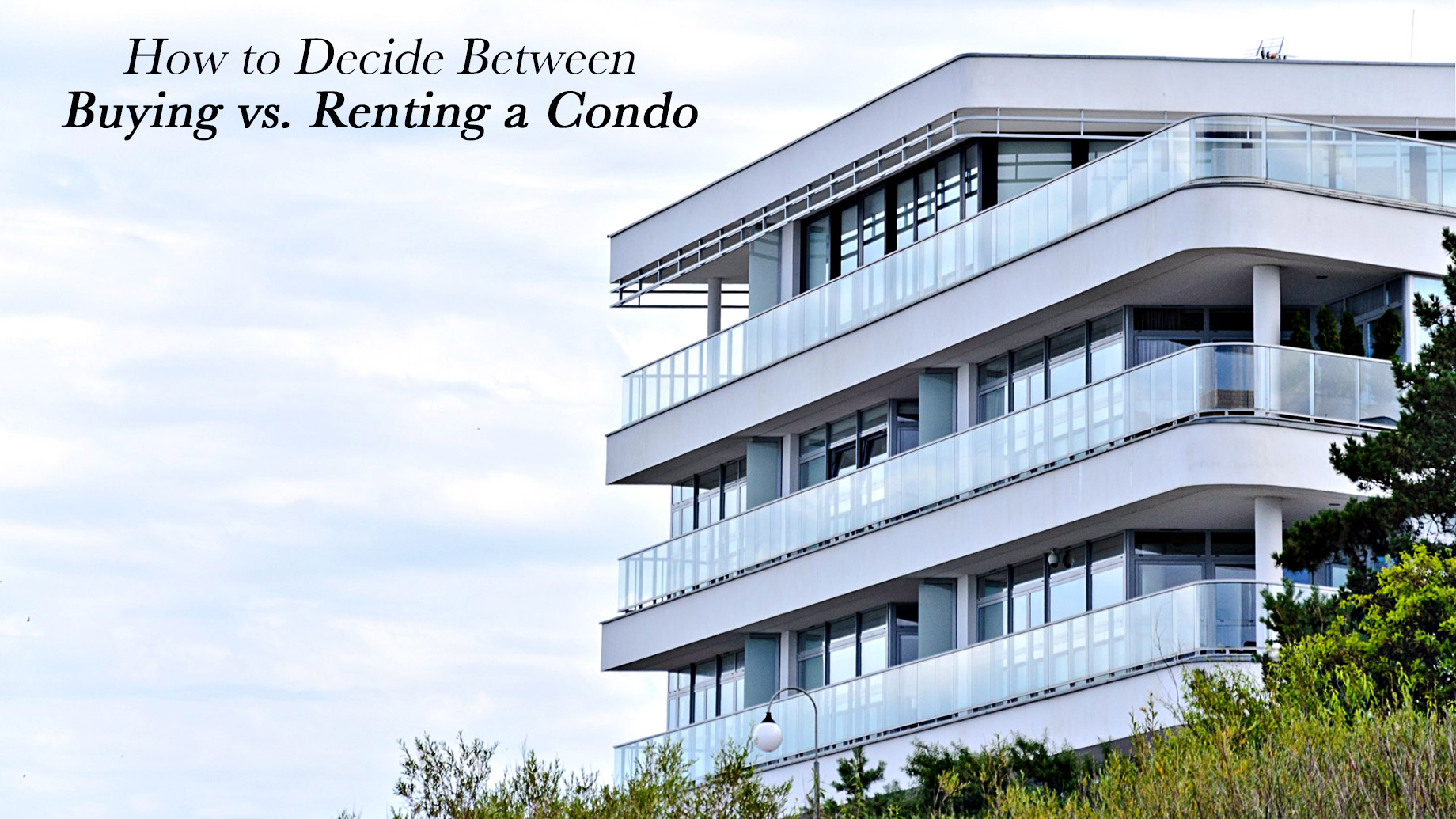 How to Decide Between Buying vs. Renting a Condo