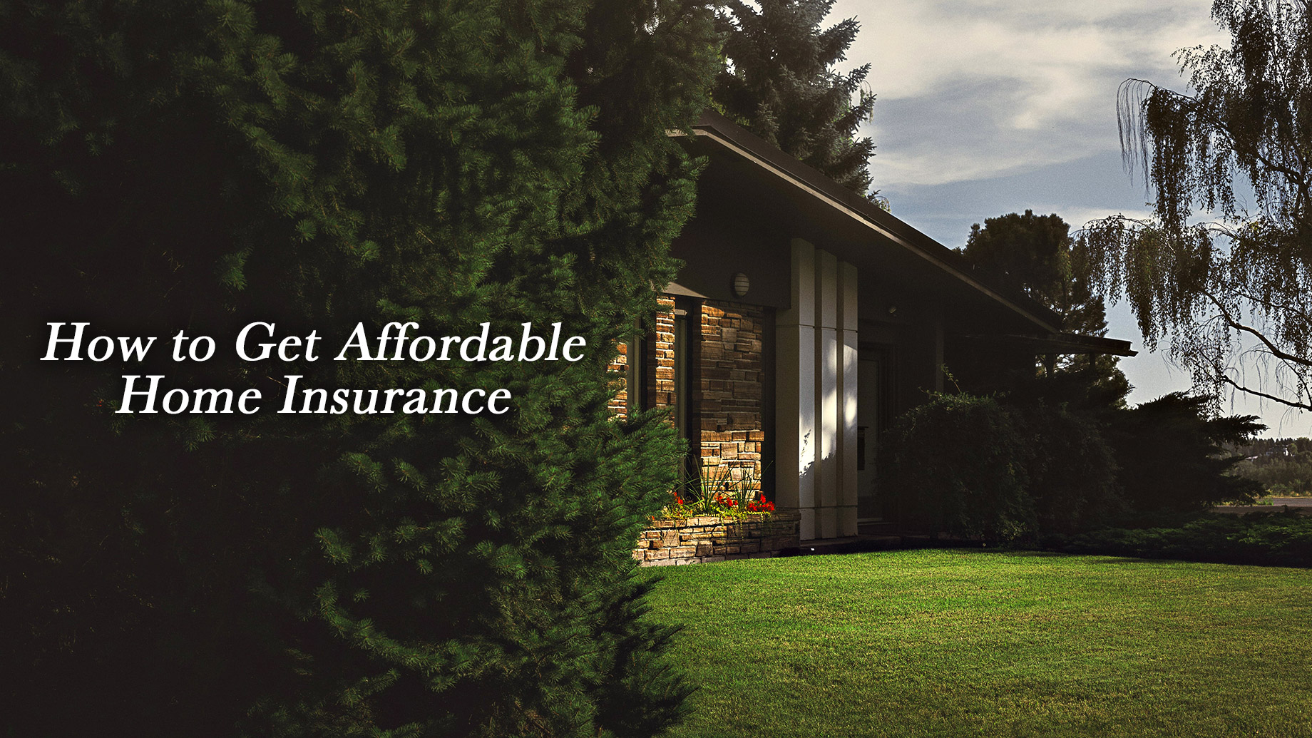 How to Get Affordable Home Insurance