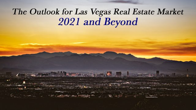 The Outlook for Las Vegas Real Estate Market in 2021 and Beyond