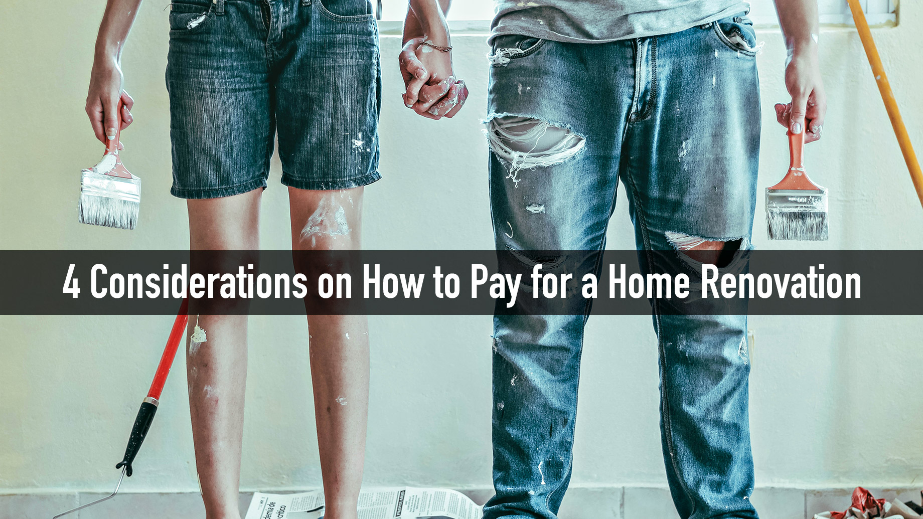 4 Considerations on How to Pay for a Home Renovation