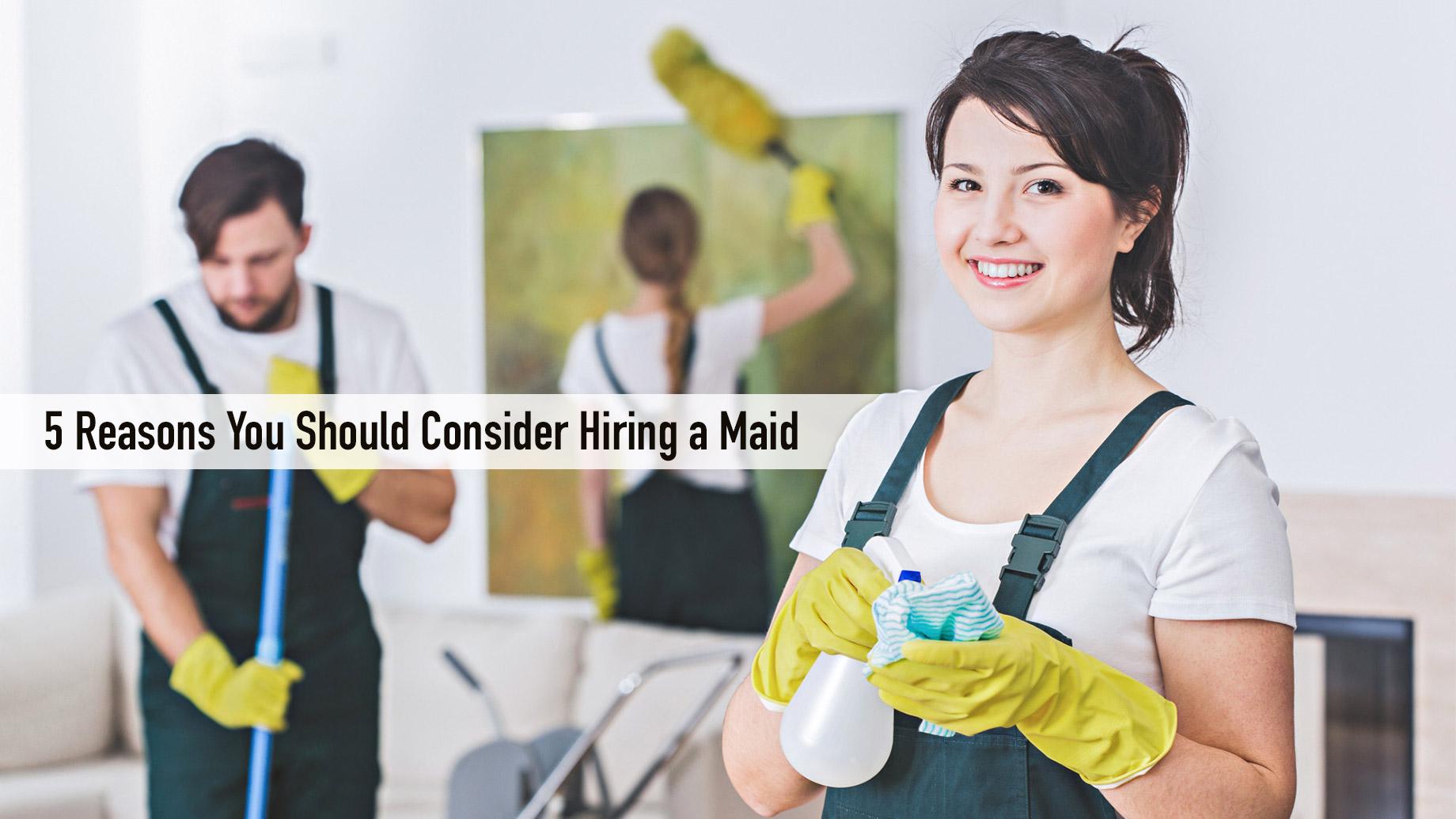 5 Reasons You Should Consider Hiring a Maid