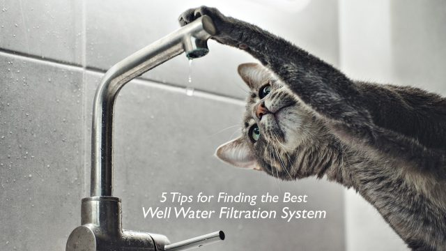 5 Tips for Finding the Best Well Water Filtration System