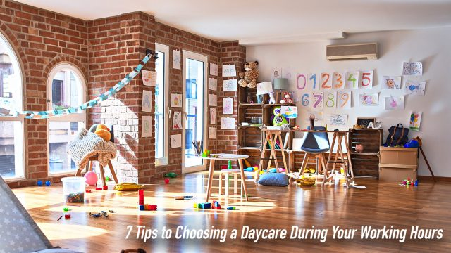 7 Tips to Choosing a Daycare During Your Working Hours