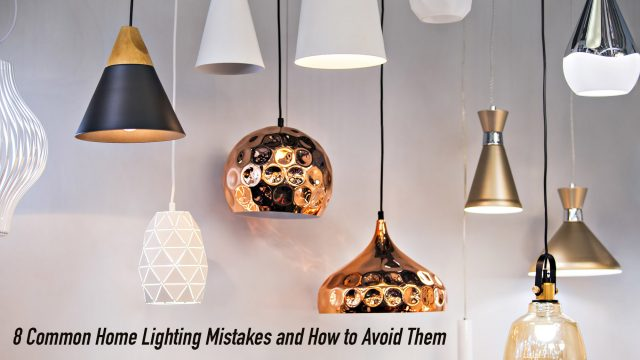 8 Common Home Lighting Mistakes and How to Avoid Them