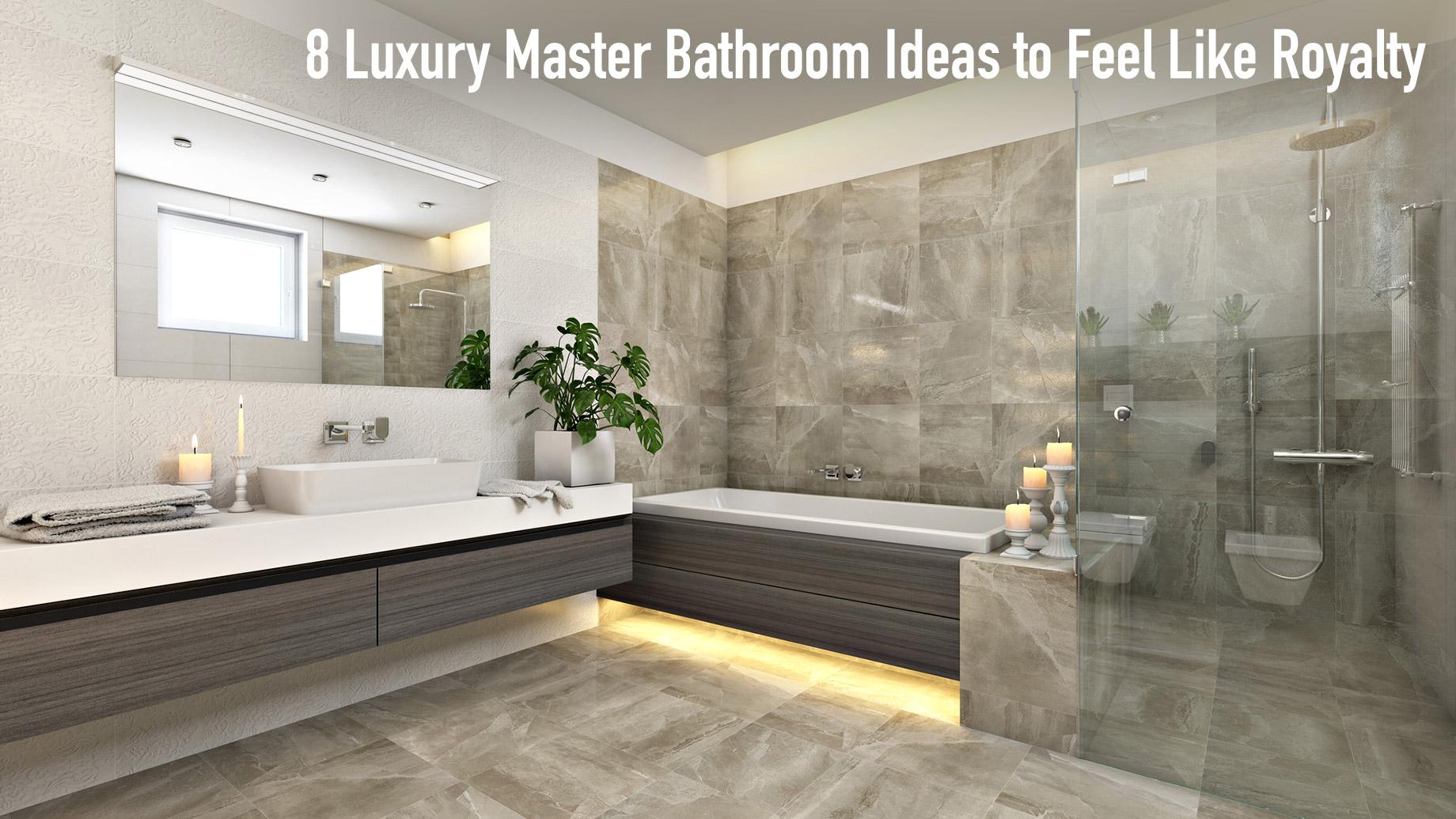 8 Luxury Master Bathroom Ideas to Feel Like Royalty