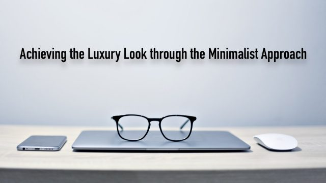 Achieving the Luxury Look through the Minimalist Approach
