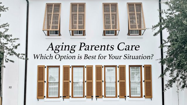 Aging Parents Care - Which Option is Best for Your Situation?
