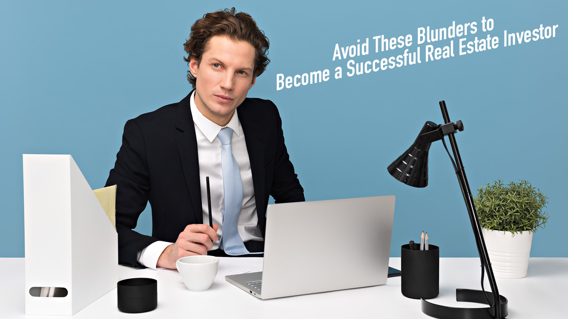 Avoid These Blunders to Become a Successful Real Estate Investor