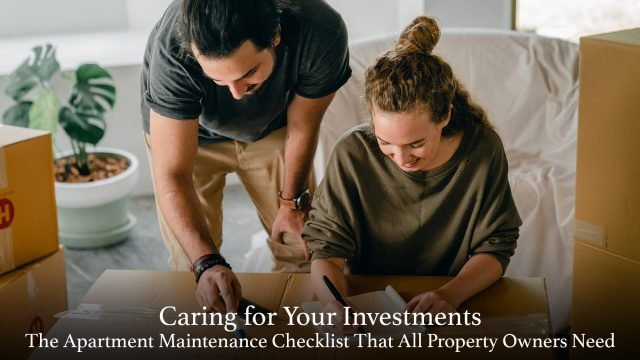 Caring for Your Investments - The Apartment Maintenance Checklist That All Property Owners Need