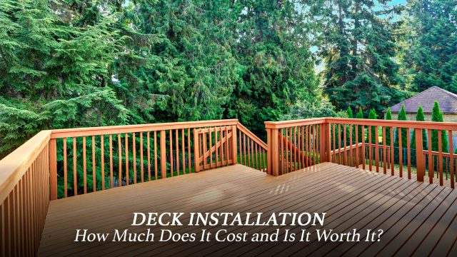 Deck Installation - How Much Does It Cost and Is It Worth It?