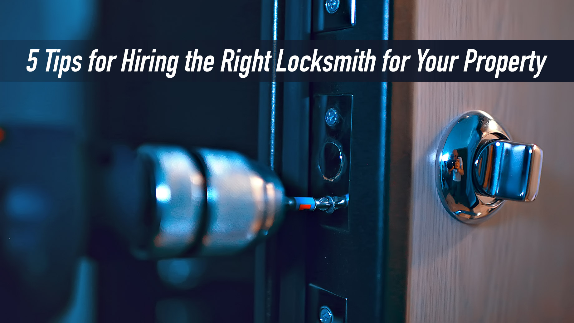 Five Tips for Hiring the Right Locksmith for Your Property