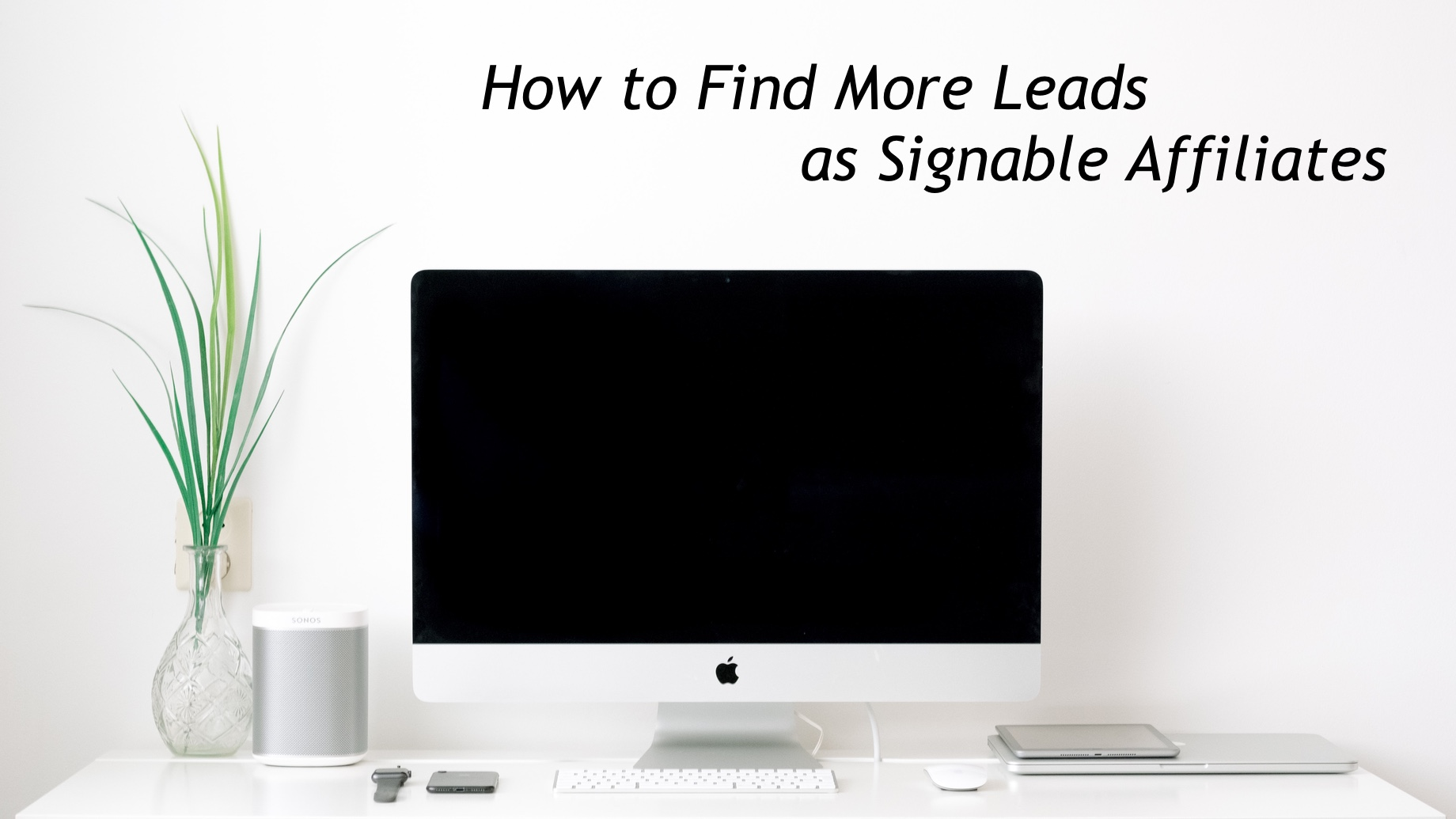 How to Find More Leads as Signable Affiliates