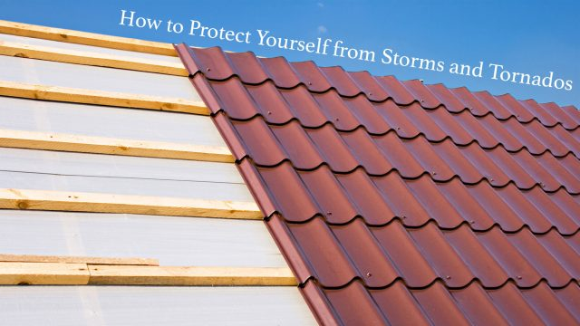 How to Protect Yourself from Storms and Tornados